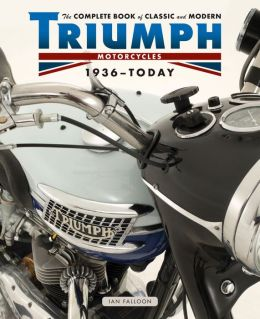 The Complete Book of Classic and Modern Triumph Motorcycles 1937